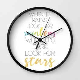 WHEN IT RAINS LOOK FOR RAINBOWS WHEN ITS DARK LOOK FOR STARS Wall Clock