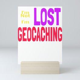 Geocacher I'm Not Lost I'm Geocaching Mini Art Print