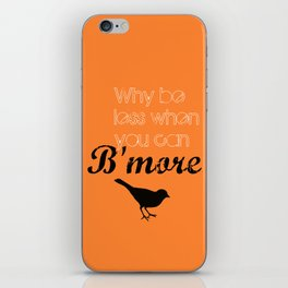 Why be less? When you can B'more! iPhone Skin