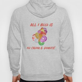 All I Need Is Ice Cream And Donuts! Hoody