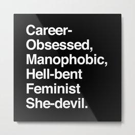 Career-Obsessed Banshee / Manophobic Hell-Bent Feminist She-Devil - Light on Dark Metal Print