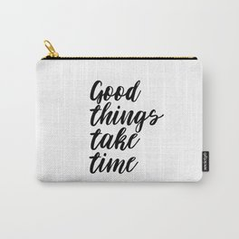 Good Things Take Time, Patience Quote, Time Quote Carry-All Pouch