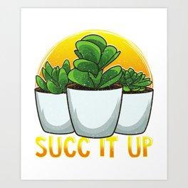 Funny Succ It Up Succulent & Gardening Pun Art Print