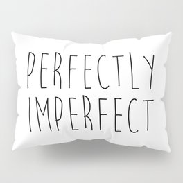 Perfectly Imperfect Funny Quote Pillow Sham