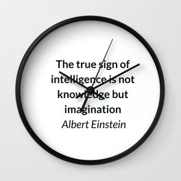 Albert Einstein Quote - The true sign of intelligence is not knowledge but imagination Wall Clock