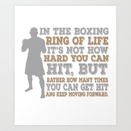 In The Boxing Ring Of Life It's Not How Hard You Can Hit, But Rather How Many Times You Can Get Hit Art Print