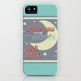 Love You to the Moon...and Back! iPhone Case