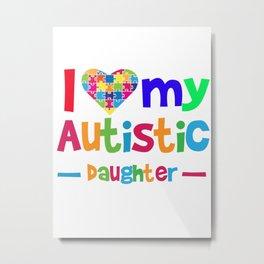 I Love Heart  My Autistic Daughter Metal Print