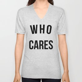 Who Cares Funny Quote Unisex V-Neck