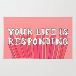 Your Life is Responding Rug