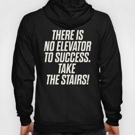There is no elevator to success, you have to take the stairs, inspirational quote, motivaitonal sayi Hoody
