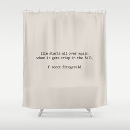 Gatsby quote - Life starts all over again Shower Curtain