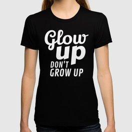 Glow Up Don't Grow Up T-shirt