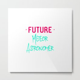 Future Meteor Astronomer Fun Space Quote Metal Print