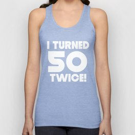 I Turned 50 Twice 100th Birthday Unisex Tank Top