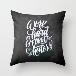 Work Hard & Forget The Haters Throw Pillow