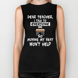 dear teacher i talk to everyone so moving my seat wont help  Biker Tank