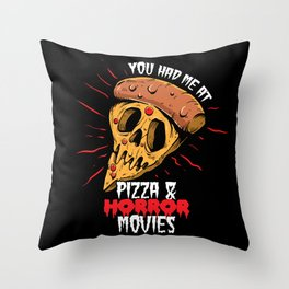 You had me at pizza and horror movies Throw Pillow