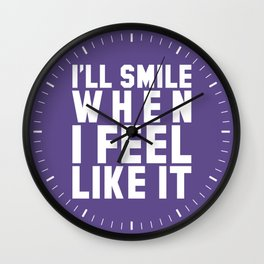 I'LL SMILE WHEN I FEEL LIKE IT (Ultra Violet) Wall Clock