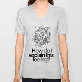 How Do I Explain This Feeling? | Mental Health Is Important  Unisex V-Neck