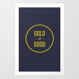 Gold is Good Art Print