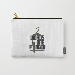 Two Words One Finger Carry-All Pouch