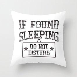 If Found Sleeping Do Not Disturb Throw Pillow