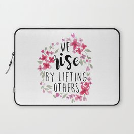 We Rise By Lifting Others Laptop Sleeve