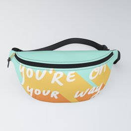 You're On Your Way Fanny Pack