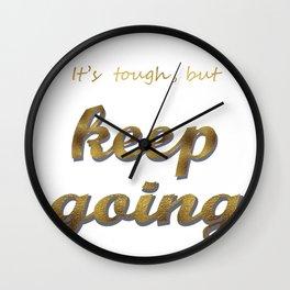 it's tough , but keep going Wall Clock