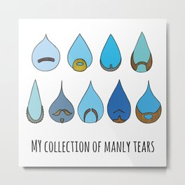 My Collection of Manly Tears Metal Print