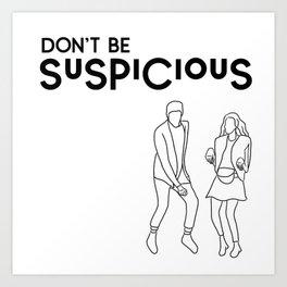 Don't Be Suspicious Art Print