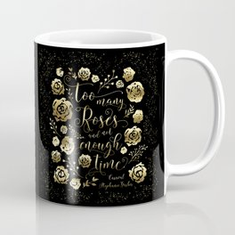 Too many roses and not enough time. Caraval Coffee Mug