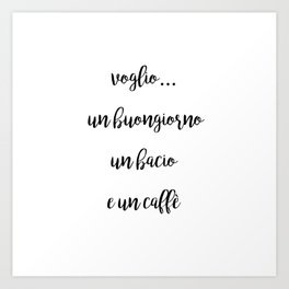 I want a good morning, a kiss and a coffee Art Print
