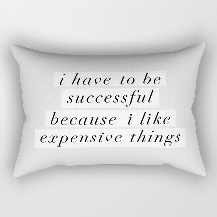 I Have to Be Successful Because I Like Expensive Things monochrome typography home wall decor Rectangular Pillow
