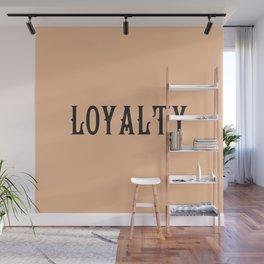 LOYALTY Wall Mural