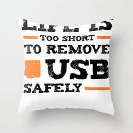 Life is too short to remove USB safely | For Nerds Throw Pillow