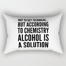 NOT TO GET TECHNICAL BUT ACCORDING TO CHEMISTRY ALCOHOL IS A SOLUTION Rectangular Pillow