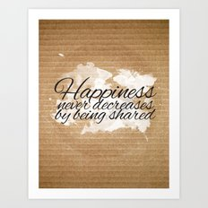 HAPPINESS NEVER DECREASES Art Print
