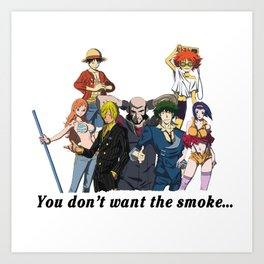 You Don't Want the Smoke... Art Print