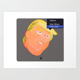 Force Quit Trump Art Print