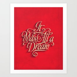 it was all a dream Art Print