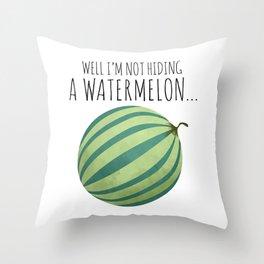 Well I'm Not Hiding A Watermelon... Throw Pillow