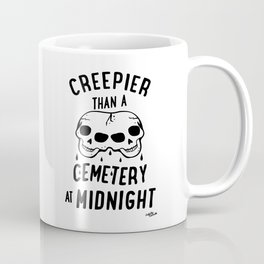 Creepier Than A Cemetery at Midnight Coffee Mug
