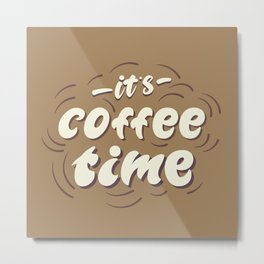 it's coffee time lettering Metal Print