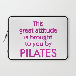 This Great Attitude Is Brought To You by Pilates Laptop Sleeve