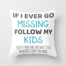 Funny Parents Gift If I Ever Go Missing Follow My Kids Gift Throw Pillow