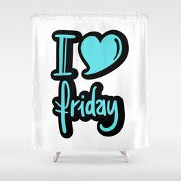 I Love Friday Shower Curtain