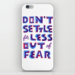 Don't settle out of fear iPhone Skin