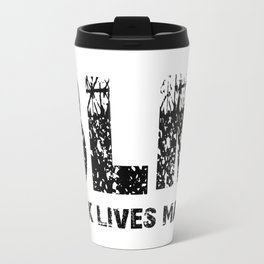 BLM Black Lives Matter Travel Mug